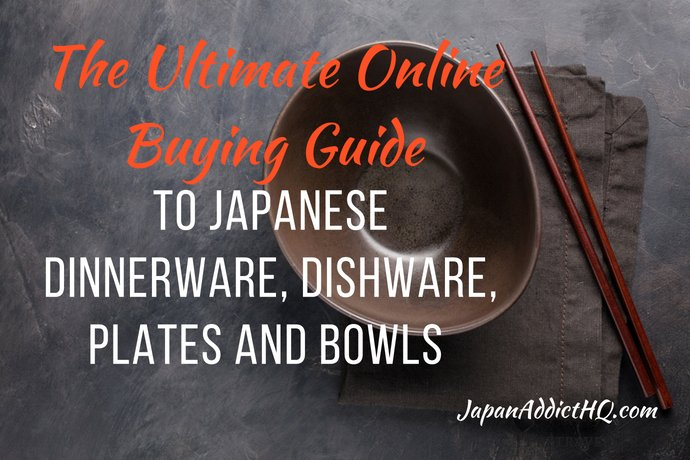 Ultimate Online Buying Guide to Japanese Dinnerware Dishware Plates Bowls